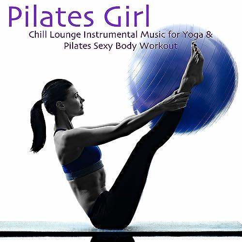 Pilates Girl - Chill Lounge Instrumental Music for Yoga ...