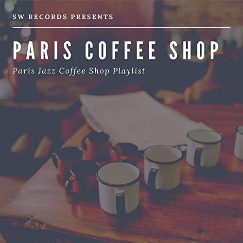 Paris Jazz Coffee Shop Playlist By Paris Coffee Shop On Amazon Music Amazon Com