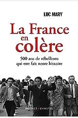 La France en colère: 400 ans de rébellions qui ont fait notre histoire Format Kindle