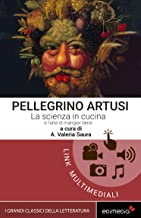Artusi. La scienza in cucina e l'arte di mangiar bene (I Grandi Classici Multimediali Vol. 4) (Italian Edition)