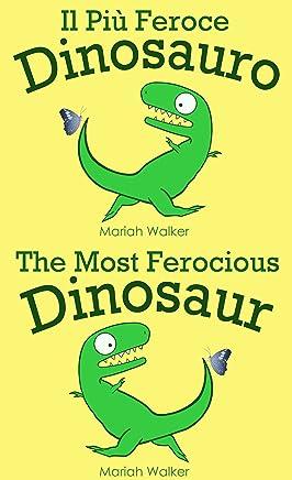 Il Più Feroce Dinosauro / The Most Ferocious Dinosaur (italiano e inglese)