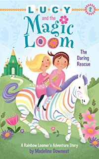 Lucy and the Magic Loom: The Daring Rescue: A Rainbow Loomer's Adventure Story