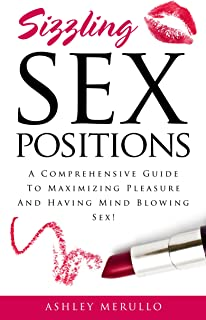 Sex Positions: A Comprehensive Guide To Maximizing Pleasure And Having Mind Blowing Sex! (sex positions, sex positions book, sex positions guide, relationships, online dating)