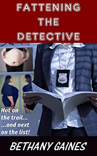 Fattening the Detective (a XWG SSBBW story)
