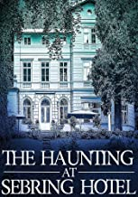 The Haunting at Sebring Hotel (A Riveting Haunted House Mystery Series Book 13)