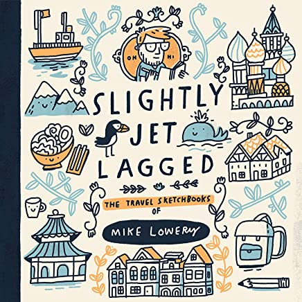 Slightly Jet Lagged : The Travel Sketchbooks of Mike Lowery (English Edition)