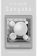 Achromatic Sangaku: Geometry and art (The Math-Art series Book 1) Kindle Edition