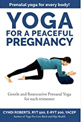 Yoga For A Peaceful Pregnancy: Gentle and Restorative Prenatal Yoga for each trimester Kindle Edition