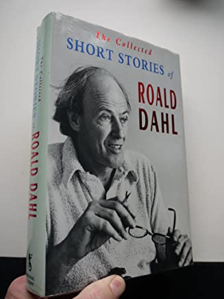 The Collected Short Stories of Roald Dahl: An Omnibus Volume Containing KISS KISS, Over to You, Switch Bitch, Someone Like You, And Eight Further Tales of the Unexpected
