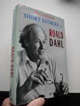 The Collected Short Stories of Roald Dahl: An Omnibus Volume Containing KISS KISS, Over to You, Switch Bitch, Someone Like...