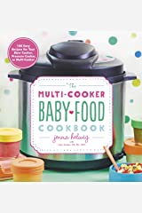 Multi-Cooker Baby Food Cookbook: 100 Easy Recipes for Your Slow Cooker, Pressure Cooker or Multi-cooker Paperback