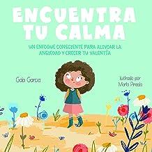 Encuentra Tu Calma: Un Enfoque Consciente Para Aliviar La Ansiedad Y Crecer Tu Valentía (Spanish Edition)