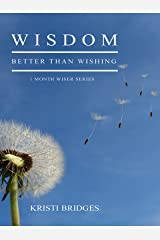 Wisdom Better than Wishing: Book 1 in the 1 Month Wiser Series Kindle Edition