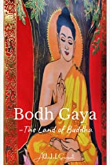 Bodh Gaya: The Land of Buddha (Travel Books: My Incredible India) Kindle Edition