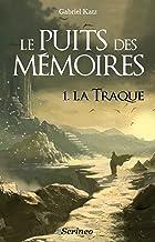 Le puits des mémoires - tome 01 - La traque (Imaginaire SF t. 1)