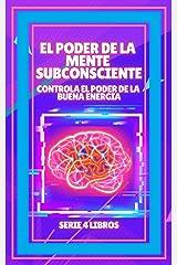 EL PODER DE LA MENTE SUBCONSCIENTE: Controla el poder de la buena energía: SERIE de 4 LIBROS PODEROSOS SOBRE LA MENTE SUBCONSCIENTE Y LA LEY DE ATRACCIÓN (Spanish Edition) Kindle Edition