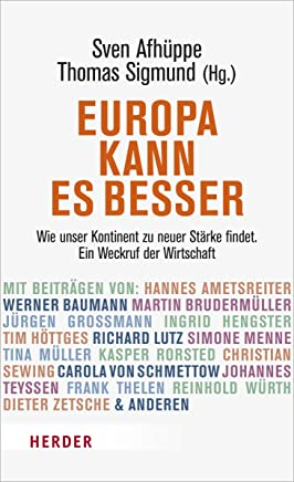 Europa kann es besser Wie unser Kontinent zu neuer Stärke findet Ein Weckruf der Wirtschaft by Thomas Sigmund