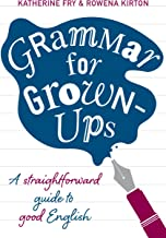 Grammar for Grown-Ups: A Straightforward Guide to Good English