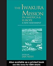 The Iwakura Mission to America and Europe: A New Assessment (Meiji Japan Series, 6)