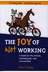 The Joy of Not Working: A Book for the Retired, Unemployed, and Overworked — 21st Century Edition Kindle Edition