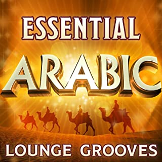 Essential Arabic Lounge Grooves - The Top 30 Best Arabesque Classics