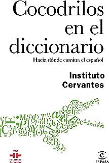 Cocodrilos en el diccionario: Hacia dónde camina el español (Spanish Edition)