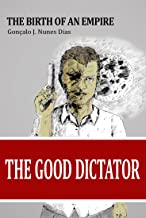 The Good Dictator I: The Birth of an Empire