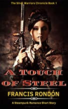 A Touch of Steel: A Steampunk Romance Short Story (Silver Warriors Chronicle Book 1)