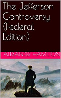 The Jefferson Controversy (Federal Edition) (With Active Table of Contents)