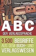 ABC DER VERLAGSSPRACHE: 3.500 Begriffe aus dem Buch- und Verlagswesen (Frielings Bücher für Autoren 7) (German Edition)