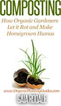 Composting: How Organic Gardeners Let it Rot and Make Homegrown Humus (Organic Gardening for Beginners)