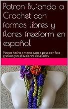 Patron Bufanda a Crochet con formas libres y flores  freeform en español: Patron hecho a mano paso a paso con foto graficos y explicaciones detalladas (Spanish Edition)