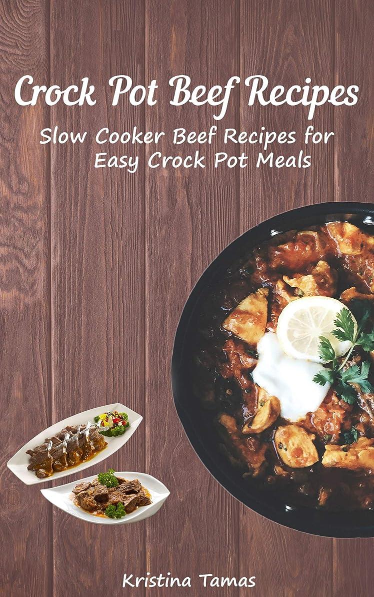 手首宅配便耐えられるCrock Pot Beef Recipes:  Slow Cooker Beef Recipes for Easy Crock Pot Meals (English Edition)