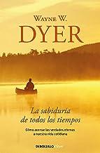 La sabiduría de todos los tiempos: Cómo acercar las verdades eternas a nuestra vida cotidiana (Spanish Edition)