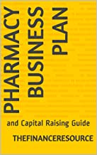 Pharmacy Business Plan: and Capital Raising Guide