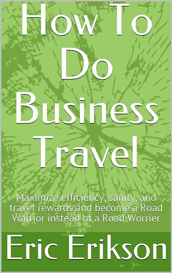 物理的に意志登録するHow to do Business Travel: Maximize efficiency, sanity, and travel rewards and become a Road Warrior instead of a Road Worrier (English Edition)