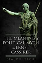 The Meaning of Political Myth in Ernst Cassirer