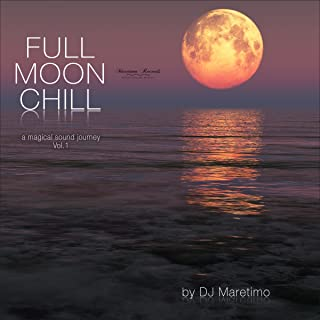 Full Moon Chill, Vol. 1 (A Magical Sound Journey)