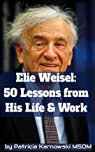 Elie Wiesel: 50 Life Lessons from His Life and Work