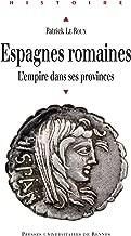Espagnes romaines: L'empire dans ses provinces – Scripta Varia II (Histoire) (French Edition)