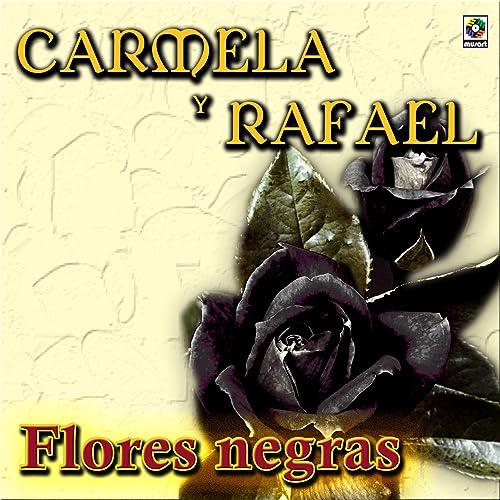 Flores Negras By Carmela Y Rafael On Amazon Music Amazoncom