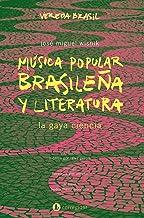 Música popular brasileña y literatura: la gaya ciencia (Vereda Brasil nº 33) (Spanish Edition)