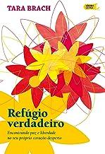 Refúgio verdadeiro: Encontrando paz e liberdade no seu próprio coração desperto (Portuguese Edition)