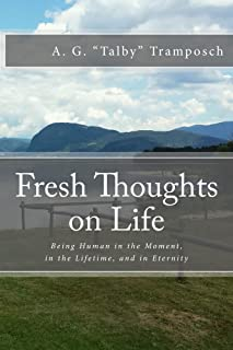 Fresh Thoughts on Life: Being Human in the Moment, in the Lifetime, and in Eternity (English Edition)