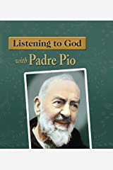 Listening to God with Padre Pio Kindle Edition
