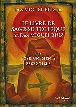Le livre de sagesse toltèque: Les enseignements essentiels (French Edition)