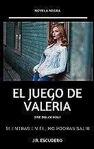 EL JUEGO DE VALERIA: (Ese dulce mal). NOVELA NEGRA