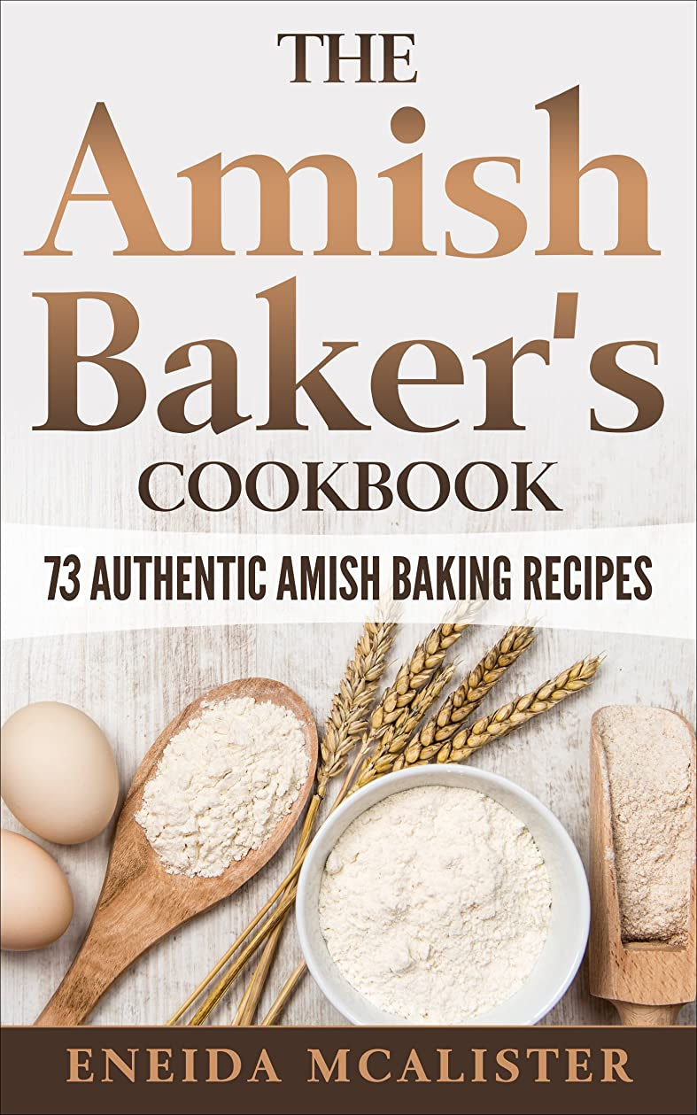 強調するふける社会科The Amish Baker's Cookbook: 73 Authentic Amish Baking Recipes (English Edition)