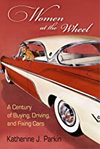 Women at the Wheel: A Century of Buying, Driving, and Fixing Cars