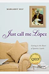 Just Call Me Lopez: Getting to the Heart of Ignatius Loyola Kindle Edition